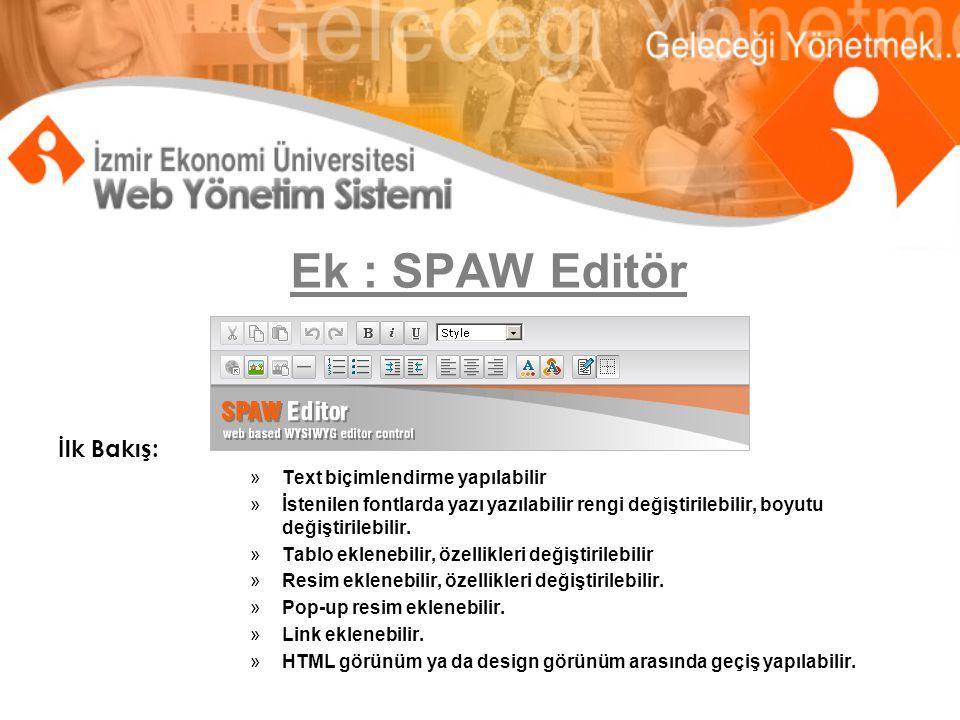 Ek : SPAW Editör İlk Bakış: »Text biçimlendirme yapılabilir »İstenilen fontlarda yazı yazılabilir rengi değiştirilebilir, boyutu değiştirilebilir.
