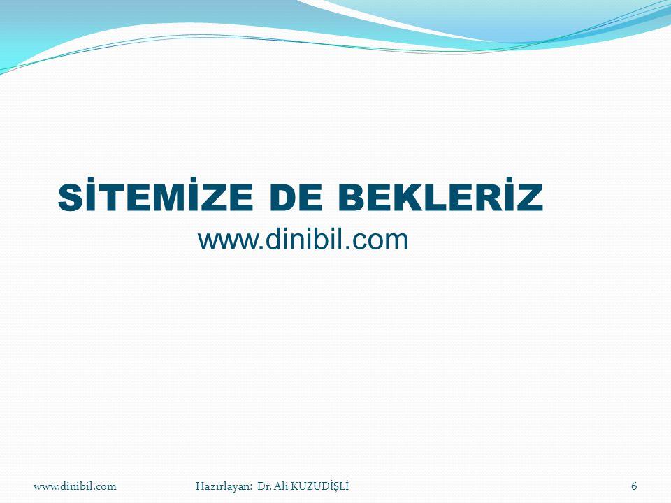 www.dinibil.comHazırlayan: Dr. Ali KUZUDİŞLİ6 SİTEMİZE DE BEKLERİZ www.dinibil.com