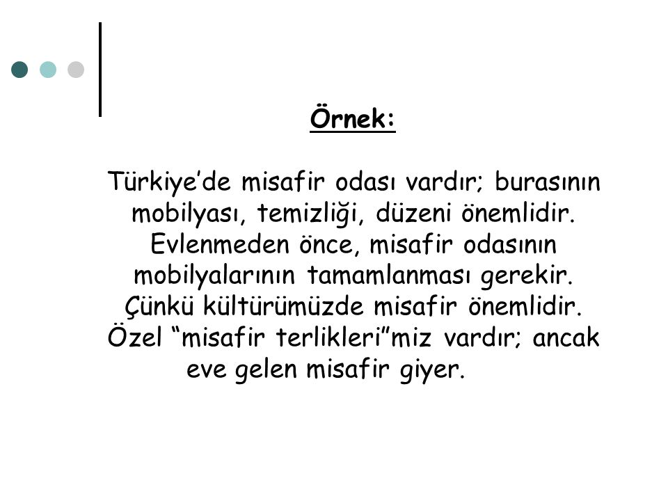 Örnek: Türkiye'de misafir odası vardır; burasının mobilyası, temizliği, düzeni önemlidir. Evlenmeden önce, misafir odasının mobilyalarının tamamlanmas