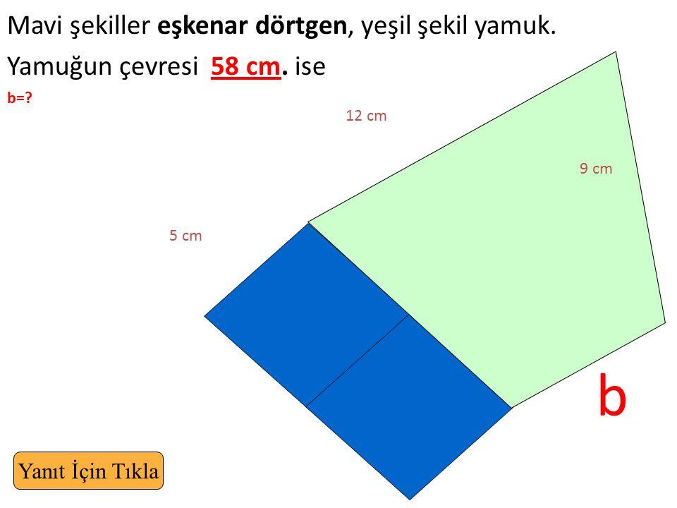 Mavi şekiller eşkenar dörtgen, yeşil şekil yamuk. Yamuğun çevresi 58 cm. ise b=? b 12 cm 9 cm 5 cm Yanıt İçin Tıkla