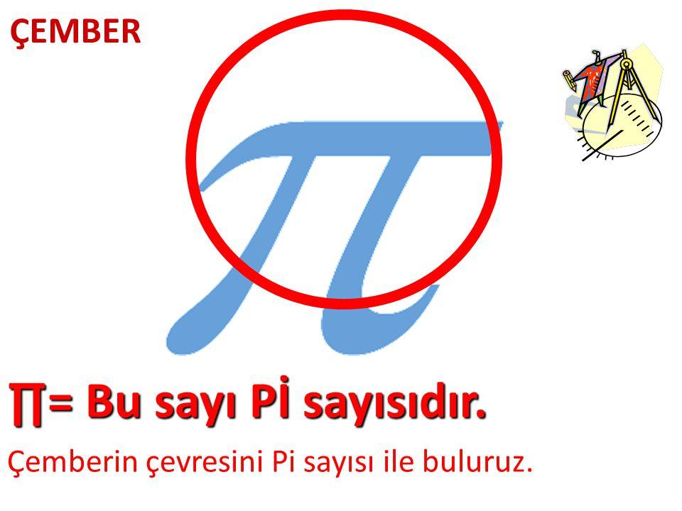 ÇEMBER ∏= Bu sayı Pİ sayısıdır. Çemberin çevresini Pi sayısı ile buluruz.
