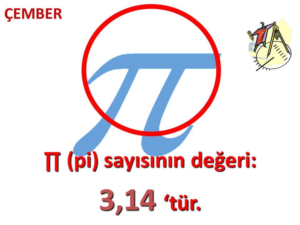 ∏ (pi) sayısının değeri: 3,14 'tür.