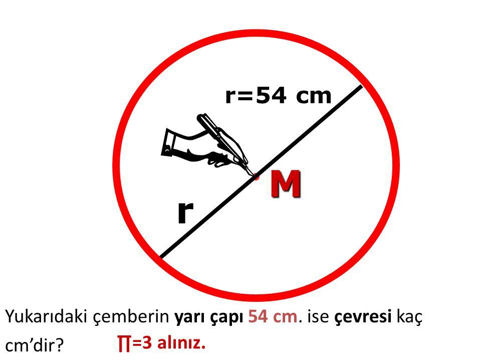 Yukarıdaki çemberin yarı çapı 54 cm. ise çevresi kaç cm'dir? M r=54 cm r ∏=3 alınız.
