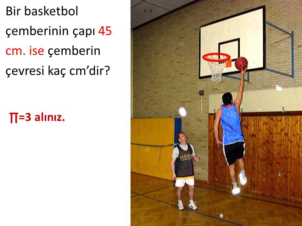Bir basketbol çemberinin çapı 45 cm. ise çemberin çevresi kaç cm'dir? ∏=3 alınız.