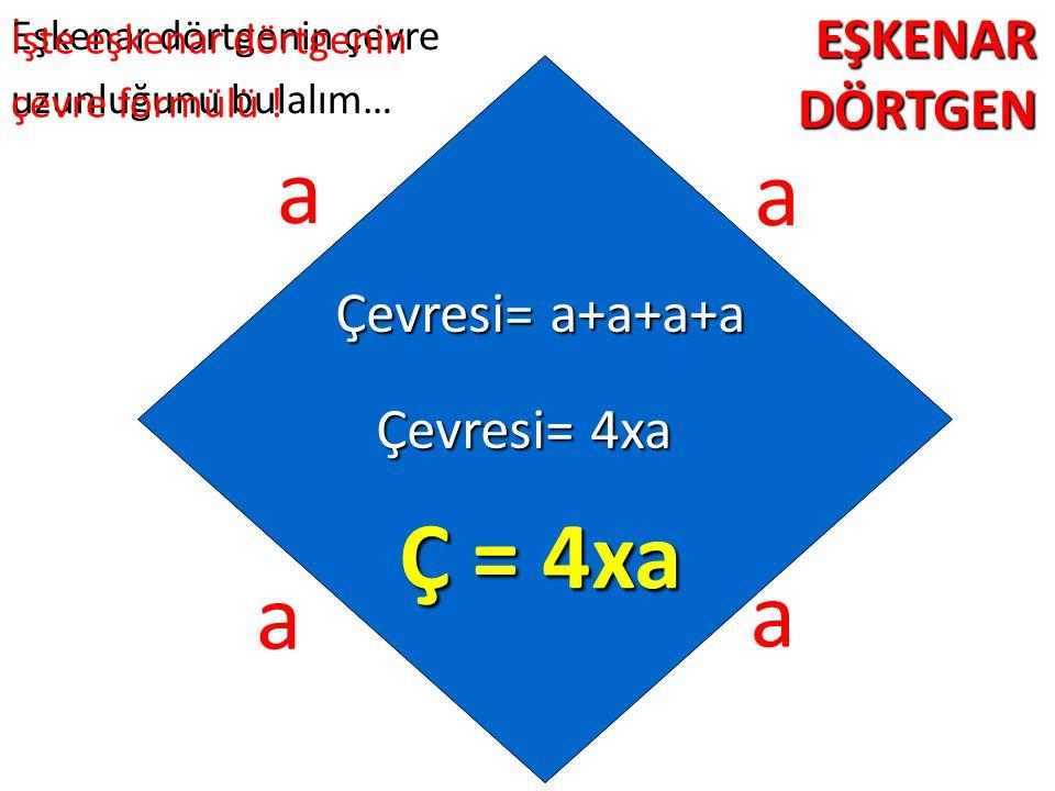 EŞKENARDÖRTGEN Eşkenar dörtgenin çevre uzunluğunu bulalım… a a a a Çevresi= a+a+a+a Çevresi= 4xa Ç = 4xa İşte eşkenar dörtgenin çevre formülü !