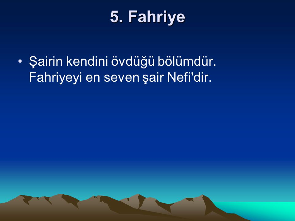 5. Fahriye Şairin kendini övdüğü bölümdür. Fahriyeyi en seven şair Nefi'dir.
