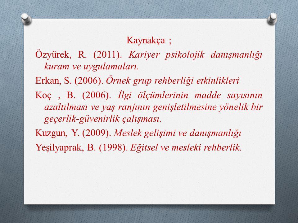 Kaynakça ; Özyürek, R. (2011). Kariyer psikolojik danışmanlığı kuram ve uygulamaları. Erkan, S. (2006). Örnek grup rehberliği etkinlikleri Koç, B. (20
