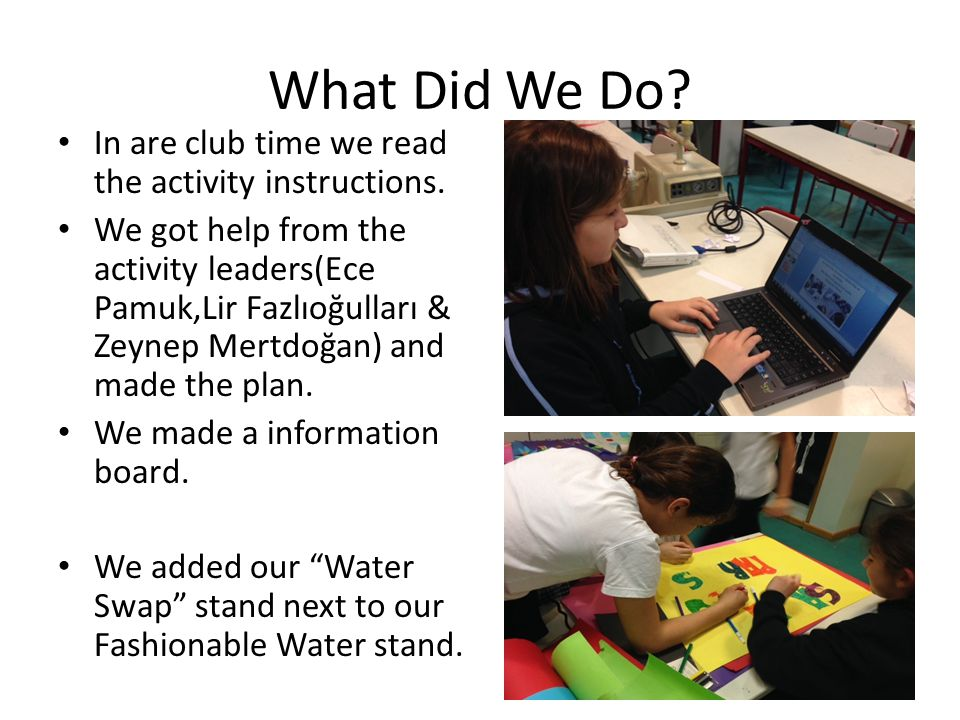 What Did We Do? In are club time we read the activity instructions. We got help from the activity leaders(Ece Pamuk,Lir Fazlıoğulları & Zeynep Mertdoğ