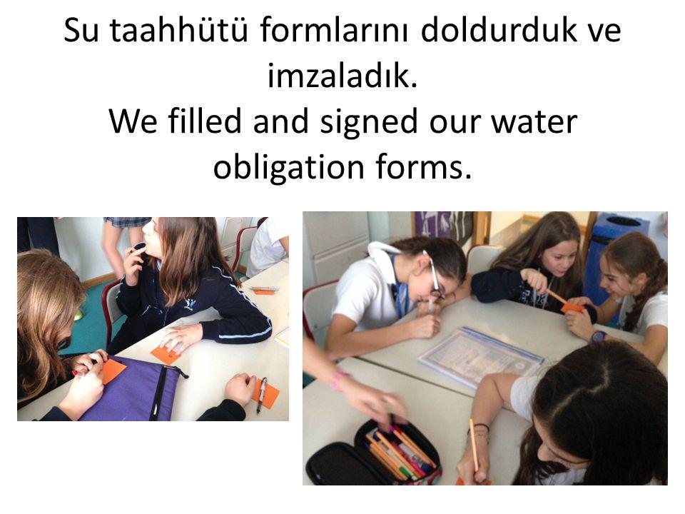 Su taahhütü formlarını doldurduk ve imzaladık. We filled and signed our water obligation forms.