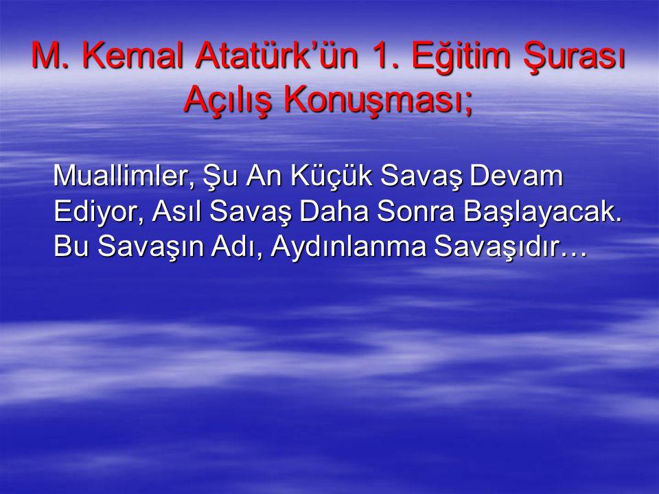 M. Kemal Atatürk'ün 1. Eğitim Şurası Açılış Konuşması; Muallimler, Şu An Küçük Savaş Devam Ediyor, Asıl Savaş Daha Sonra Başlayacak. Bu Savaşın Adı, A