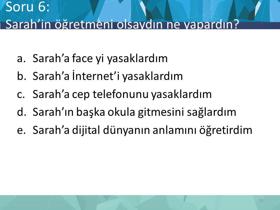 Soru 6: Sarah'in öğretmeni olsaydın ne yapardın.