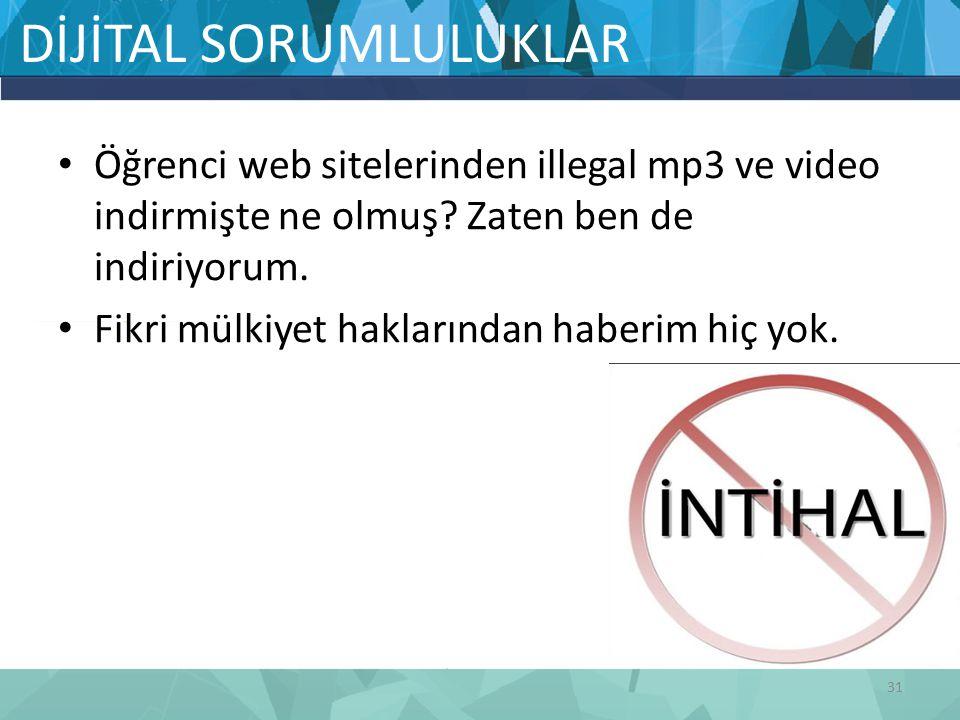 DİJİTAL SORUMLULUKLAR Öğrenci web sitelerinden illegal mp3 ve video indirmişte ne olmuş.