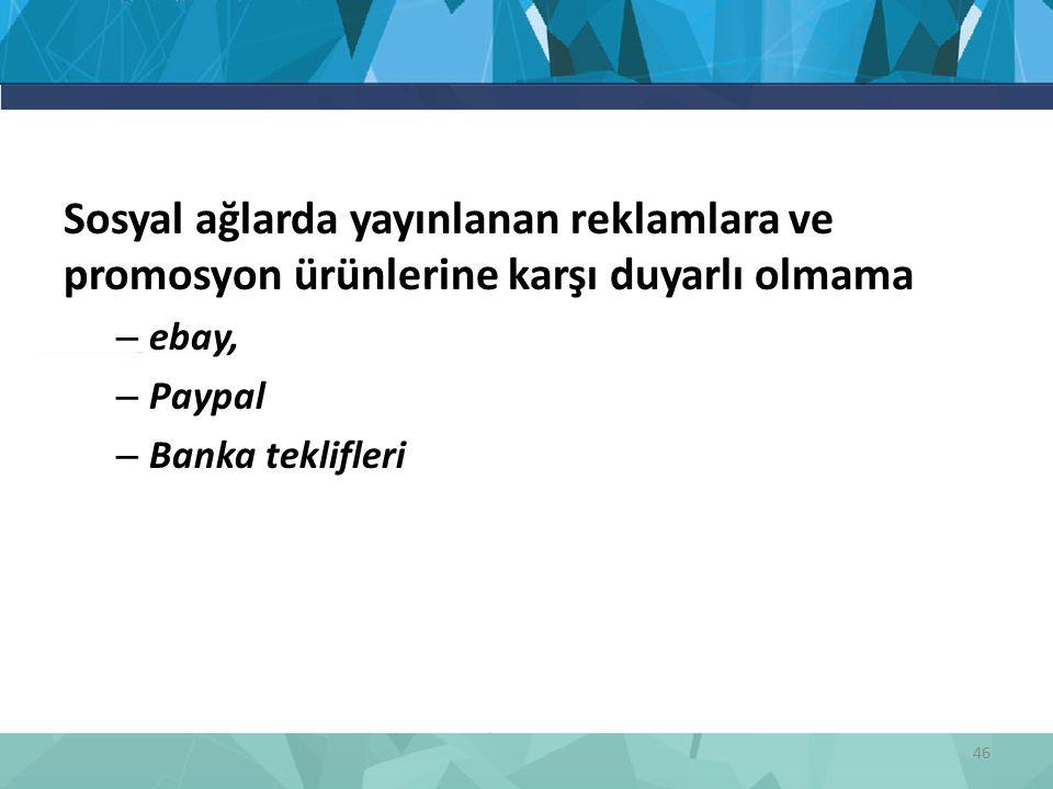 Sosyal ağlarda yayınlanan reklamlara ve promosyon ürünlerine karşı duyarlı olmama – ebay, – Paypal – Banka teklifleri 46