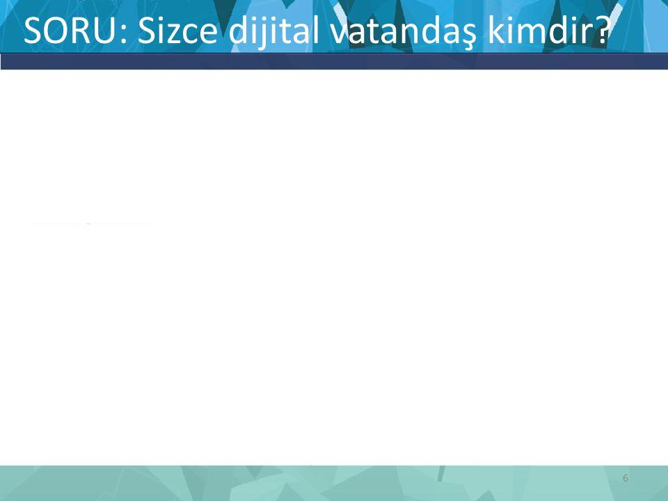 SORU: Sizce dijital vatandaş kimdir? 6