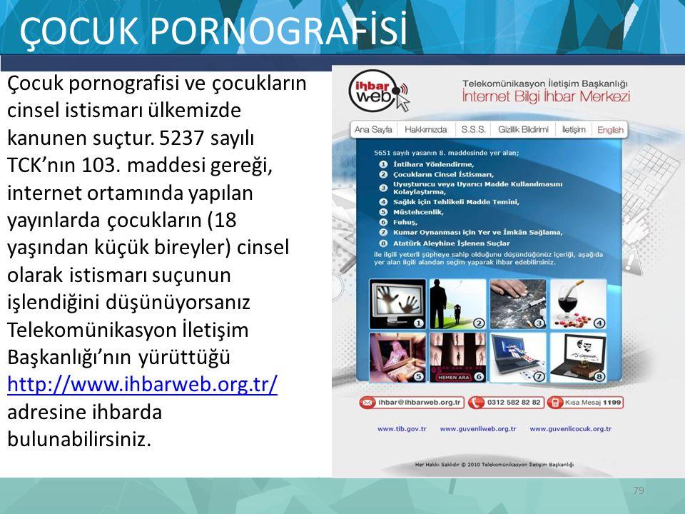 ÇOCUK PORNOGRAFİSİ 79 Çocuk pornografisi ve çocukların cinsel istismarı ülkemizde kanunen suçtur.