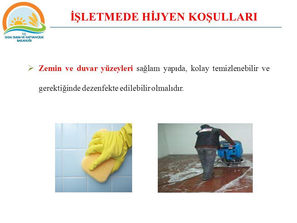 İŞLETMEDE HİJYEN KOŞULLARI  Zemin ve duvar yüzeyleri sağlam yapıda, kolay temizlenebilir ve gerektiğinde dezenfekte edilebilir olmalıdır.