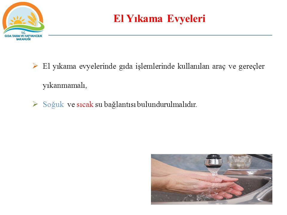  El yıkama evyelerinde gıda işlemlerinde kullanılan araç ve gereçler yıkanmamalı,  Soğuk ve sıcak su bağlantısı bulundurulmalıdır.
