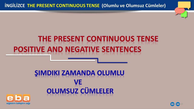 13 İNGİLİZCE THE PRESENT CONTINUOUS TENSE (Olumlu ve Olumsuz Cümleler)