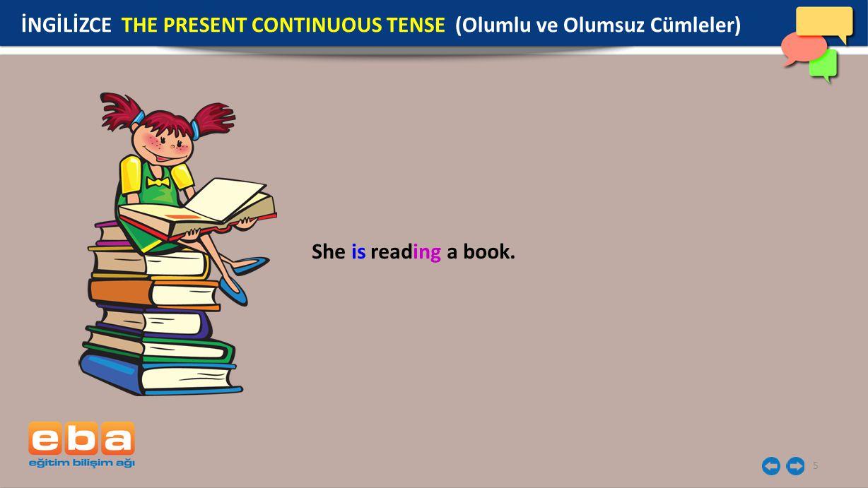 5 She is reading a book. İNGİLİZCE THE PRESENT CONTINUOUS TENSE (Olumlu ve Olumsuz Cümleler)