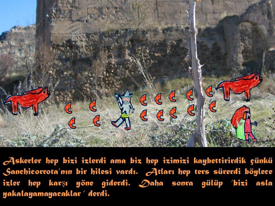 Askerler hep bizi izlerdi ama biz hep izimizi kaybettirirdik çünkü Sanchicorrota'nın bir hilesi vardı.