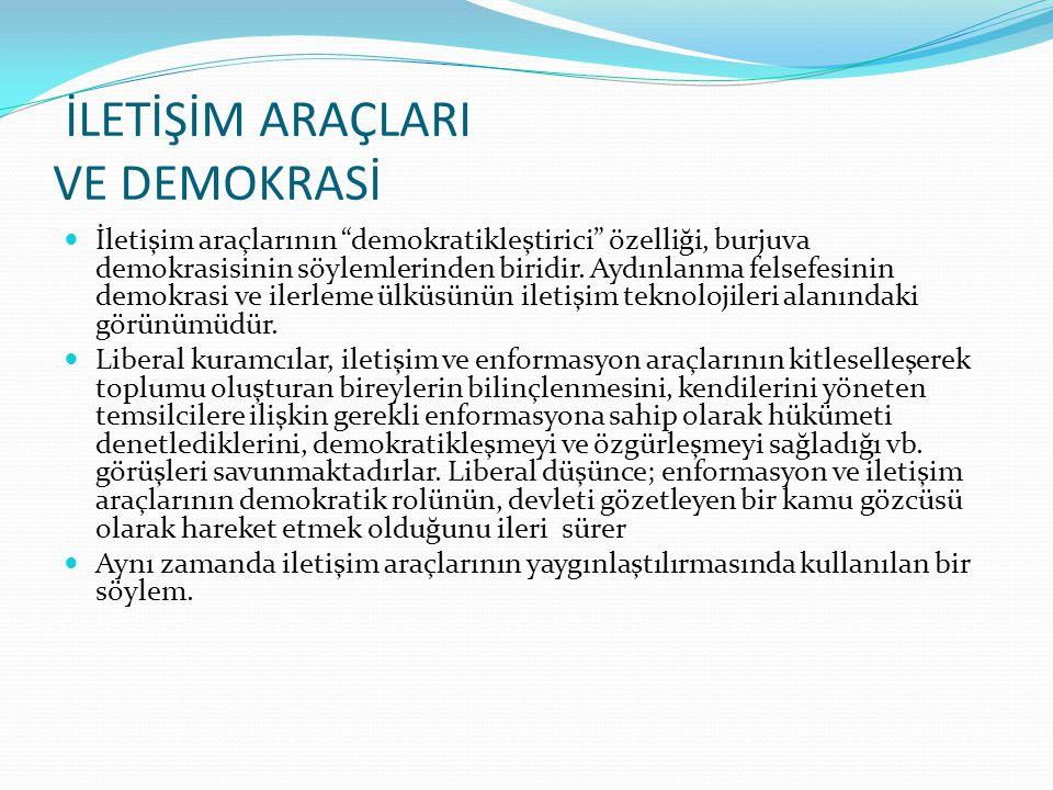 """İLETİŞİM ARAÇLARI VE DEMOKRASİ İletişim araçlarının """"demokratikleştirici"""" özelliği, burjuva demokrasisinin söylemlerinden biridir. Aydınlanma felsefes"""