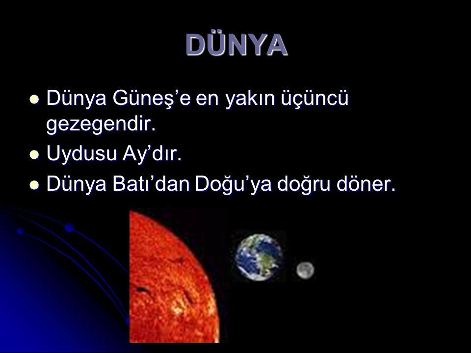 DÜNYA Dünya Güneş'e en yakın üçüncü gezegendir. Dünya Güneş'e en yakın üçüncü gezegendir. Uydusu Ay'dır. Uydusu Ay'dır. Dünya Batı'dan Doğu'ya doğru d