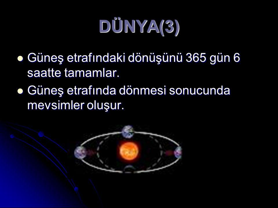 DÜNYA(3) Güneş etrafındaki dönüşünü 365 gün 6 saatte tamamlar. Güneş etrafındaki dönüşünü 365 gün 6 saatte tamamlar. Güneş etrafında dönmesi sonucunda