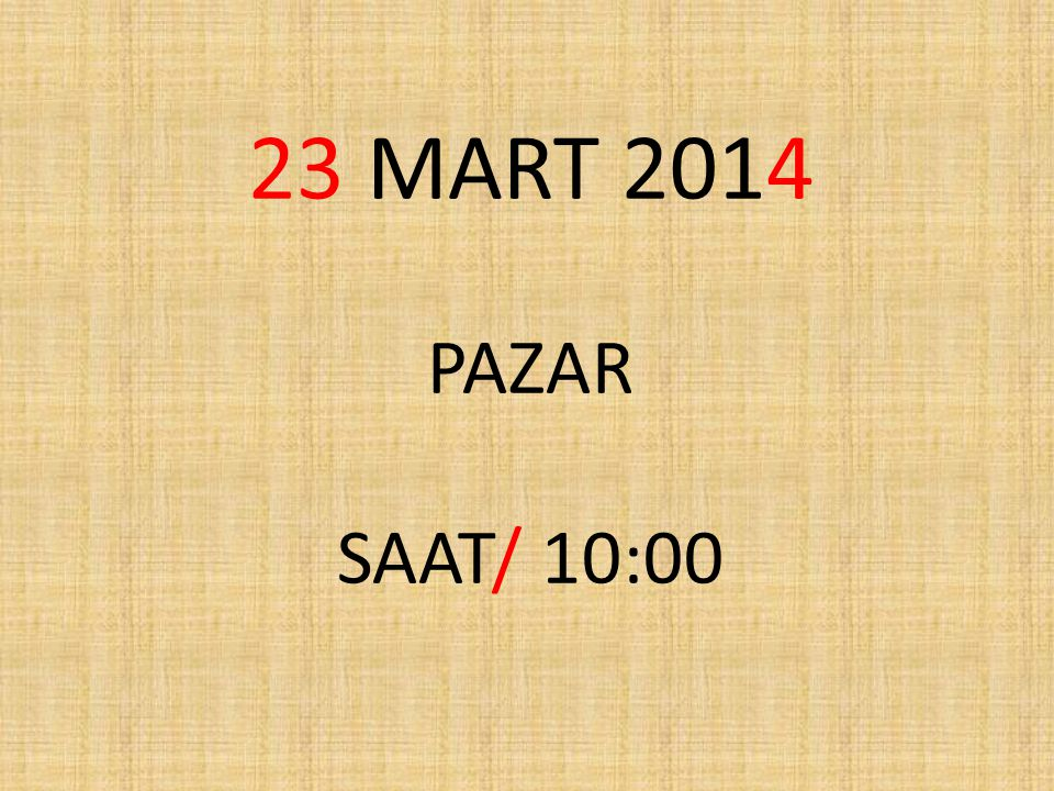 23 MART 2014 PAZAR SAAT/ 10:00