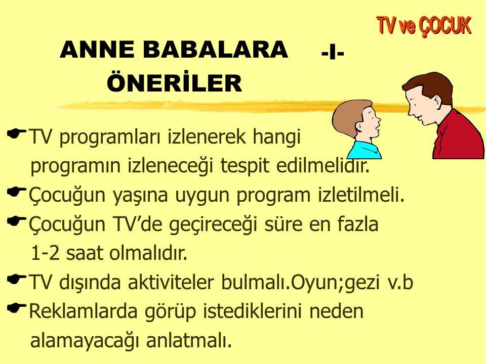 ANNE BABALARA ÖNERİLER -I-  TV programları izlenerek hangi programın izleneceği tespit edilmelidir.