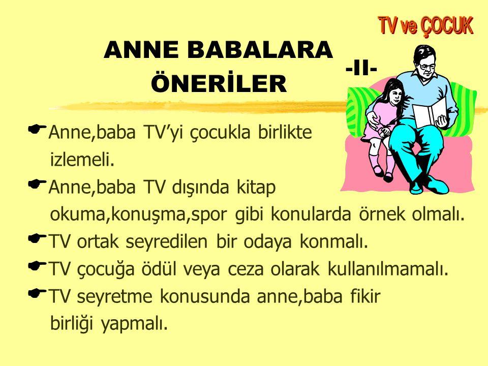 ANNE BABALARA ÖNERİLER -II-  Anne,baba TV'yi çocukla birlikte izlemeli.