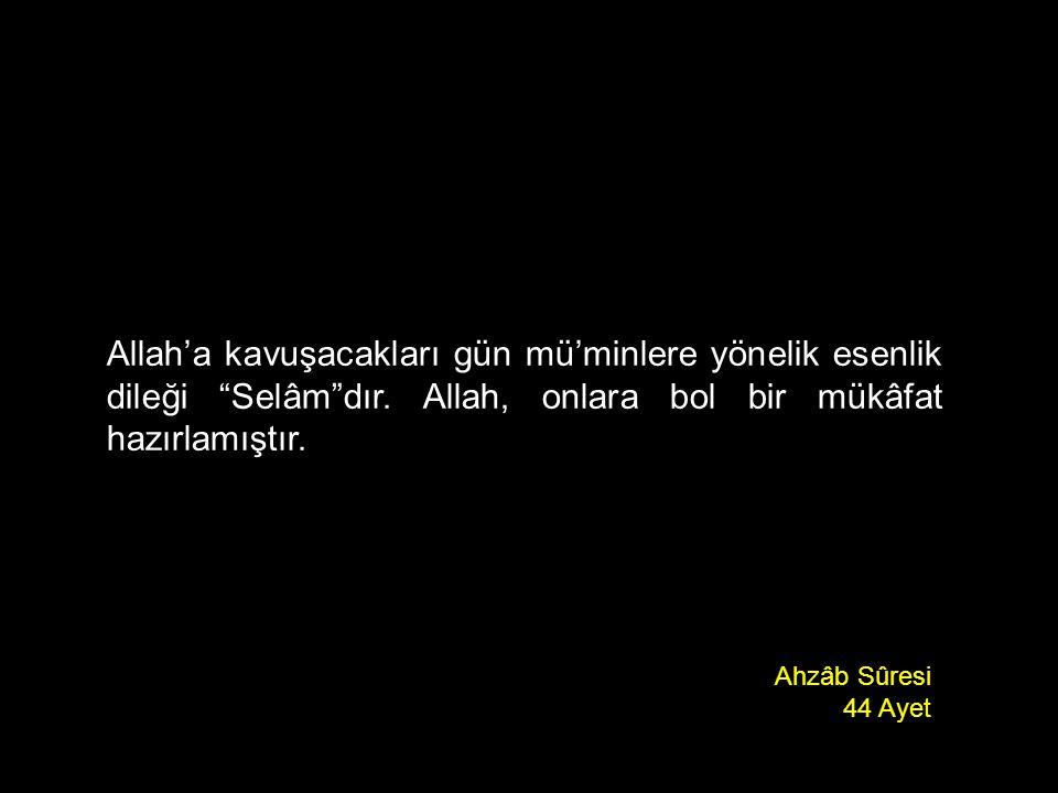 """Allah'a kavuşacakları gün mü'minlere yönelik esenlik dileği """"Selâm""""dır. Allah, onlara bol bir mükâfat hazırlamıştır. Ahzâb Sûresi 44 Ayet"""