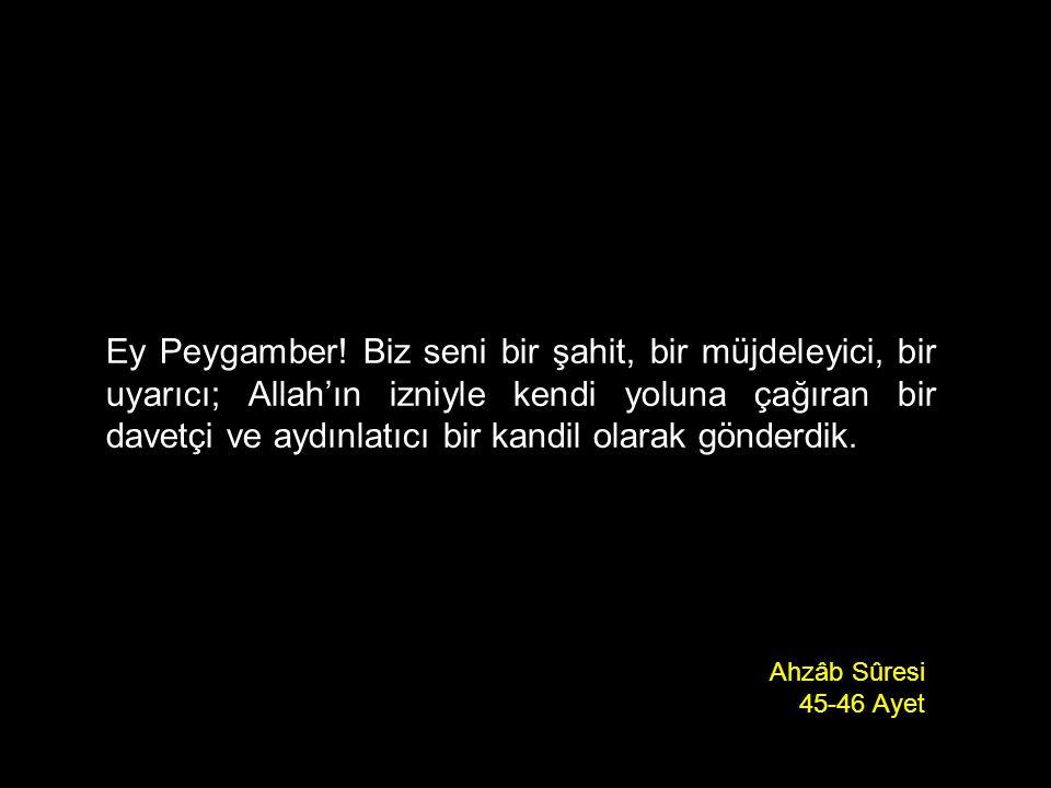 Ey Peygamber! Biz seni bir şahit, bir müjdeleyici, bir uyarıcı; Allah'ın izniyle kendi yoluna çağıran bir davetçi ve aydınlatıcı bir kandil olarak gön