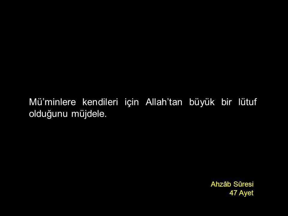 Mü'minlere kendileri için Allah'tan büyük bir lütuf olduğunu müjdele. Ahzâb Sûresi 47 Ayet