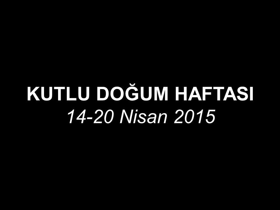 KUTLU DOĞUM HAFTASI 14-20 Nisan 2015