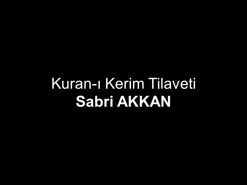 Kuran-ı Kerim Tilaveti Sabri AKKAN