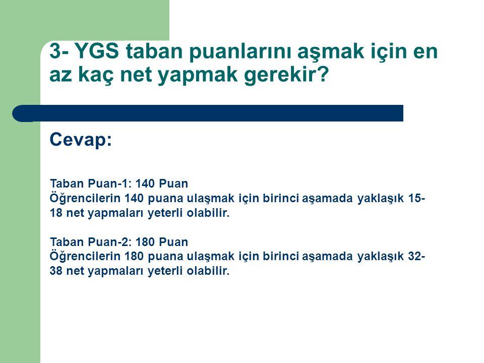 3- YGS taban puanlarını aşmak için en az kaç net yapmak gerekir? Cevap: Taban Puan-1: 140 Puan Öğrencilerin 140 puana ulaşmak için birinci aşamada yak
