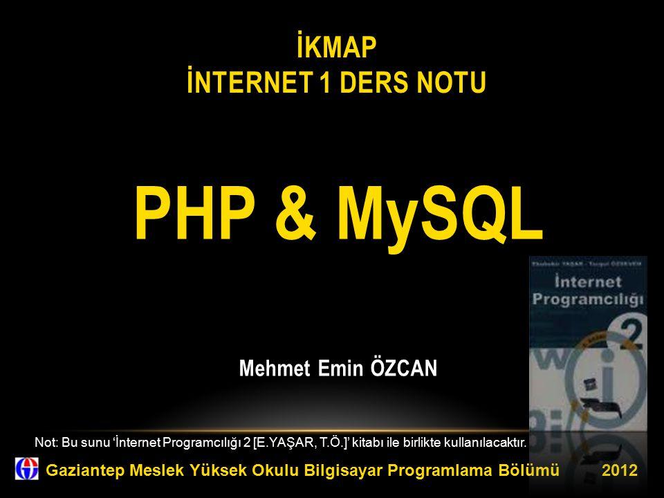 İKMAP İNTERNET 1 DERS NOTU PHP & MySQL Mehmet Emin ÖZCAN Gaziantep Meslek Yüksek Okulu Bilgisayar Programlama Bölümü 2012 Not: Bu sunu 'İnternet Progr