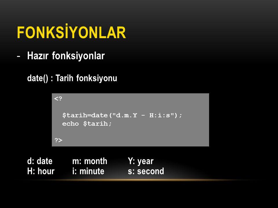 FONKSİYONLAR - Hazır fonksiyonlar date() : Tarih fonksiyonu d: datem: monthY: year H: houri: minutes: second <? $tarih=date(