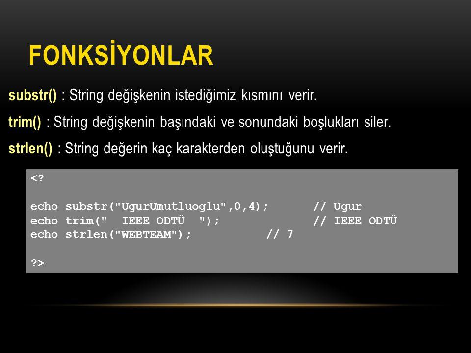 FONKSİYONLAR substr() : String değişkenin istediğimiz kısmını verir. trim() : String değişkenin başındaki ve sonundaki boşlukları siler. strlen() : St