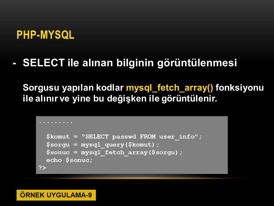 PHP-MYSQL -SELECT ile alınan bilginin görüntülenmesi Sorgusu yapılan kodlar mysql_fetch_array() fonksiyonu ile alınır ve yine bu değişken ile görüntül