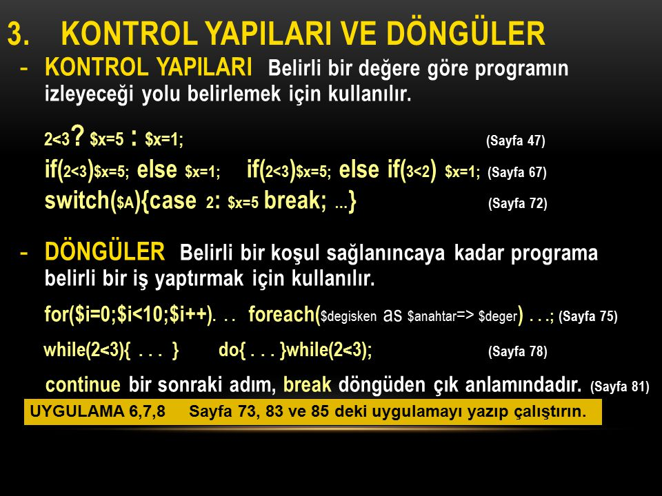 - KONTROL YAPILARI Belirli bir değere göre programın izleyeceği yolu belirlemek için kullanılır. 2<3 ? $x=5 : $x=1; (Sayfa 47) if( 2<3 ) $x=5; else $x