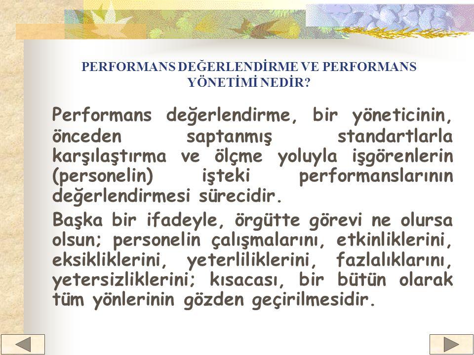 Performans değerlendirme, bir yöneticinin, önceden saptanmış standartlarla karşılaştırma ve ölçme yoluyla işgörenlerin (personelin) işteki performanslarının değerlendirmesi sürecidir.
