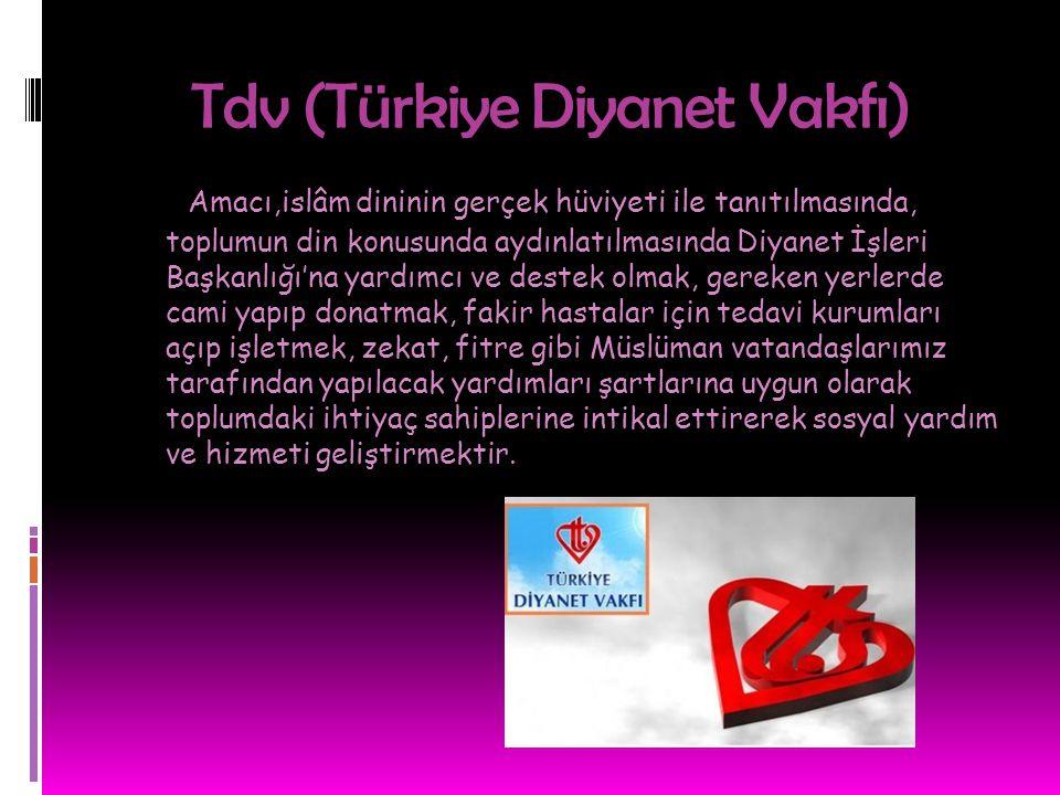 Tdv (Türkiye Diyanet Vakfı) Amacı,islâm dininin gerçek hüviyeti ile tanıtılmasında, toplumun din konusunda aydınlatılmasında Diyanet İşleri Başkanlığı