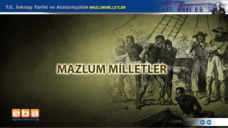 T.C. İnkılap Tarihi ve Atatürkçülük MAZLUM MİLLETLER 1