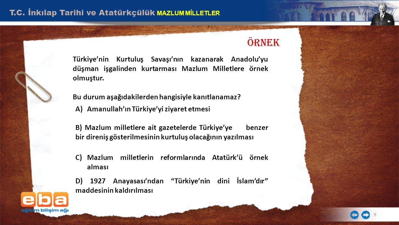 T.C. İnkılap Tarihi ve Atatürkçülük MAZLUM MİLLETLER 9 Türkiye'nin Kurtuluş Savaşı'nın kazanarak Anadolu'yu düşman işgalinden kurtarması Mazlum Millet