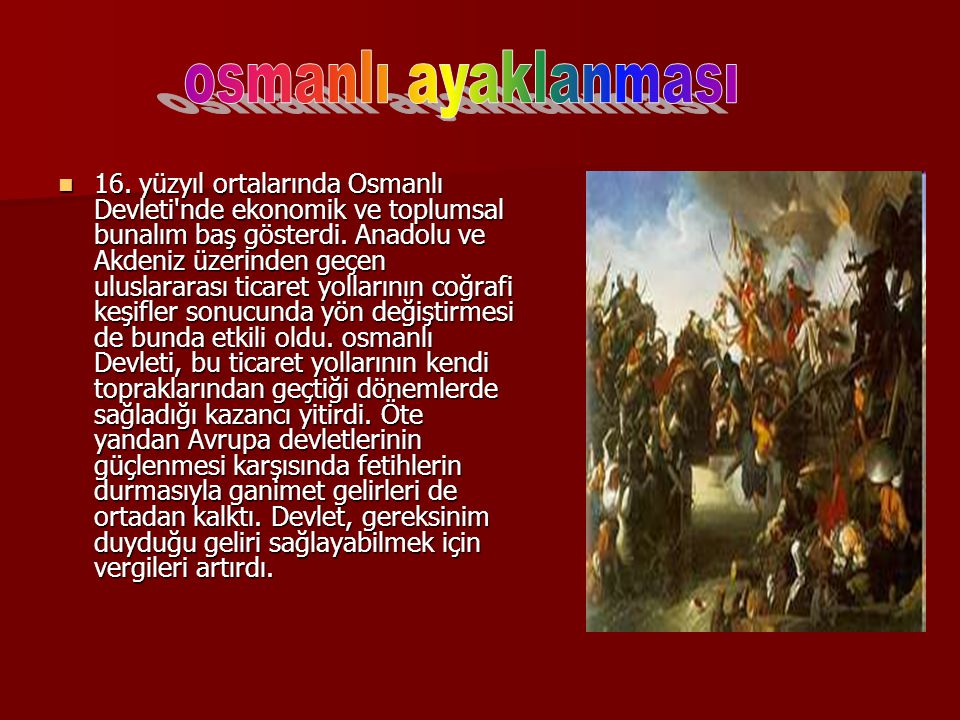 16. yüzyıl ortalarında Osmanlı Devleti'nde ekonomik ve toplumsal bunalım baş gösterdi. Anadolu ve Akdeniz üzerinden geçen uluslararası ticaret yolları