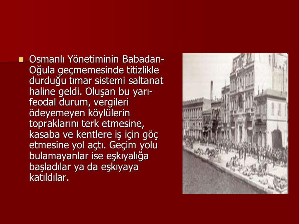 Osmanlı Yönetiminin Babadan- Oğula geçmemesinde titizlikle durduğu tımar sistemi saltanat haline geldi. Oluşan bu yarı- feodal durum, vergileri ödeyem