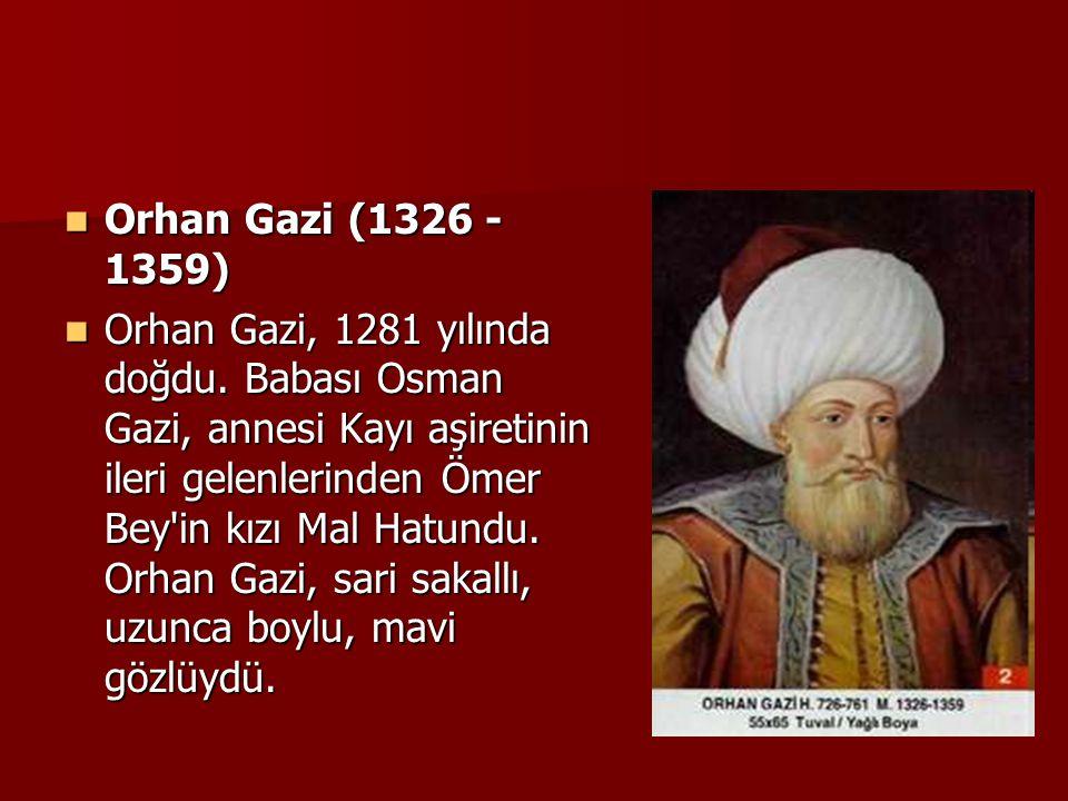 Orhan Gazi (1326 - 1359) Orhan Gazi (1326 - 1359) Orhan Gazi, 1281 yılında doğdu. Babası Osman Gazi, annesi Kayı aşiretinin ileri gelenlerinden Ömer B