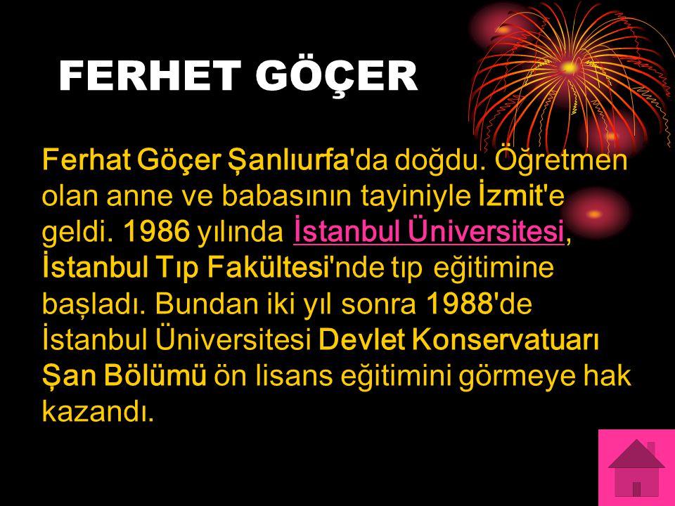 FERHET GÖÇER Ferhat Göçer Şanlıurfa da doğdu.