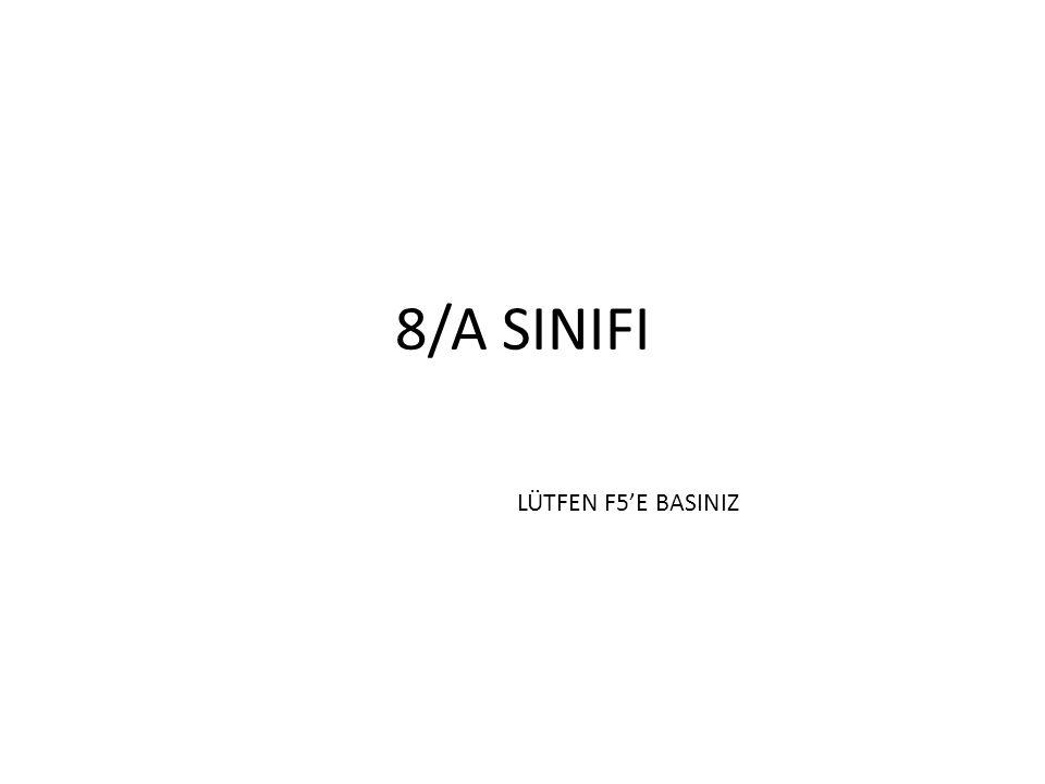 8/A SINIFI LÜTFEN F5'E BASINIZ